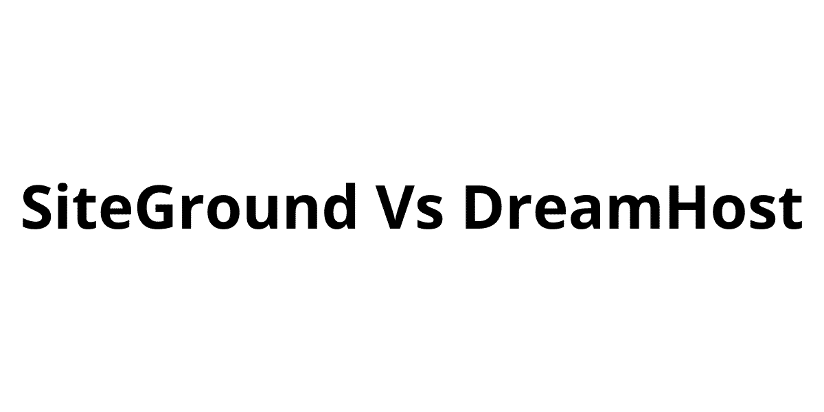 SiteGround Vs DreamHost: 8 Differences (Easy Choice)