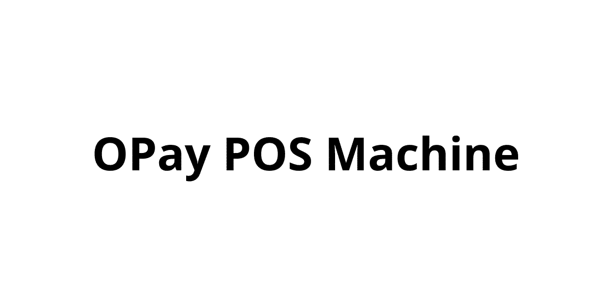 OPay POS Machine: How to Get One Fast