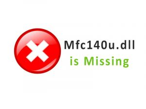 MFC140U.Dll Missing On a Computer? Best Fixes